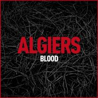 "One Random Single a Day #70: ""Blood"" (2012) by Algiers"